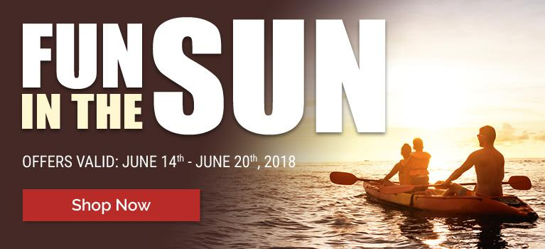 Fun in the Sun! Offers Valid June 14th - June 20th, 2018.
