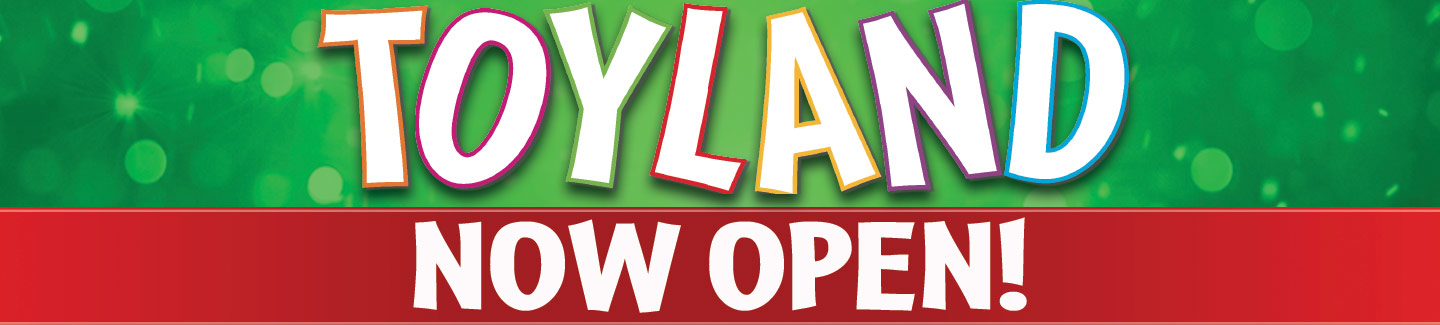 Toyland Now Open!